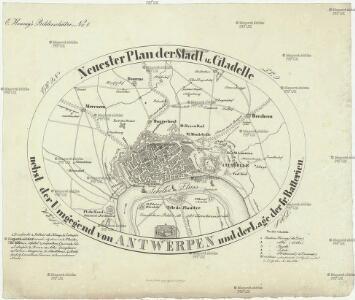 Neuester Plan der Stadt u. Citadelle nebst der Umgegend von Antwerpen und der Lage der fr. Batterien